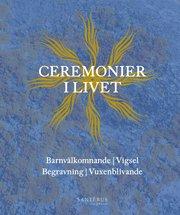 Ceremonier i livet : barnvälkomnande vigsel begravning vuxenblivande