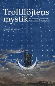 Trollflöjtens mystik : en opera för alkemister frimurare och kabbalister