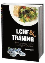 LCHF & träning : bättre träningsresultat med lågkolhydratkost (inbunden)