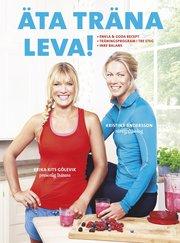 Äta träna leva! . enkla & goda recept träningsprogram i tre steg inre balans