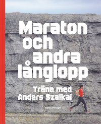 Maraton och andra l�nglopp : tr�na med Anders Szalkai (kartonnage)