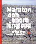 Maraton och andra l�nglopp : tr�na med Anders Szalkai