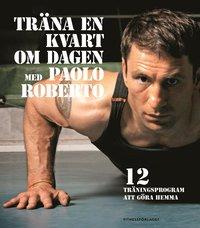 Tr�na en kvart om dagen med Paolo Roberto (h�ftad)