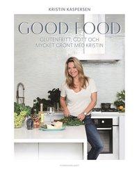 Good food : glutenfritt, gott och mycket gr�nt med Kristin (inbunden)