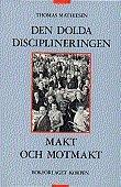 Den dolda disciplineringen : Makt och motmakt (h�ftad)