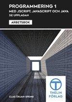 Programmering 1 med JScript JavaScript och Java : Arbetsbok