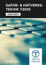 Dator- och Nätverksteknik V2012 : Arbetsbok
