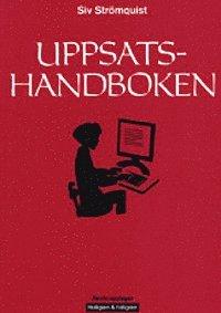 Uppsatshandboken : r�d och regler f�r utformningen av examensarbeten och vetenskapliga uppsatser (inbunden)