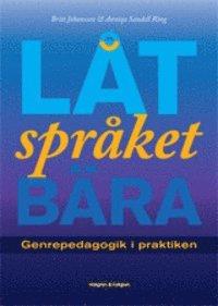 L�t spr�ket b�ra : genrepedagogik i praktiken (h�ftad)