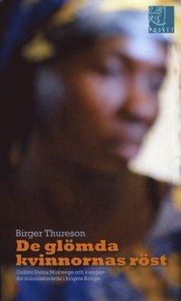 De gl�mda kvinnornas r�st : Doktor Denis Mukwege och kampen f�r m�nniskov�rde i krigets Kongo (pocket)