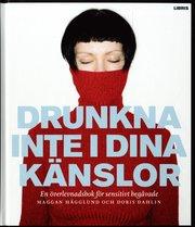 Drunkna inte i dina k�nslor : en �verlevnadsbok f�r sensitivt beg�vade (inbunden)