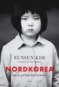 Nordkorea : nio �r p� flykt fr�n helvetet
