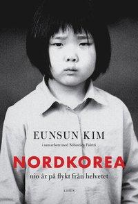 Nordkorea : nio �r p� flykt fr�n helvetet (inbunden)
