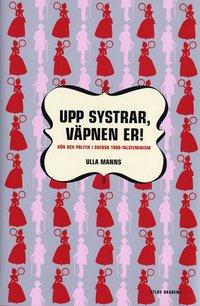 Upp systrar v�pnen er : k�n och politik i 1800-talsfeminism (inbunden)