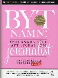 Byt namn! : och andra s�tt att lyckas som journalist (e-bok)