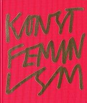 Konstfeminism : strategier och effekter i Sverige från 1970-talet till idag