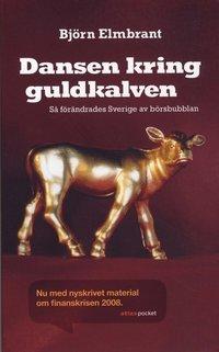 Dansen kring guldkalven : s� f�r�ndrades Sverige av b�rsbubblan (pocket)