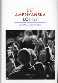 Det amerikanska l�ftet : Barack Obamas v�g till Vita Huset (inbunden)