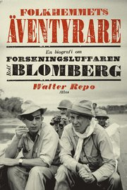 Folkhemmets äventyrare: en biografi om forskningsluffaren Rolf Blomberg