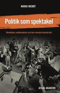 Politik som spektakel: Almedalen mediemakten och den svenska demokratin (h�ftad)