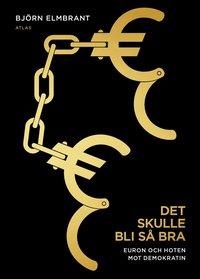 Det skulle bli s� bra : euron och hotet mot demokratin (pocket)