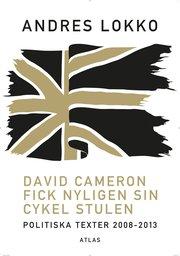 David Cameron fick nyligen sin cykel stulen : politiska texter 2008-2013