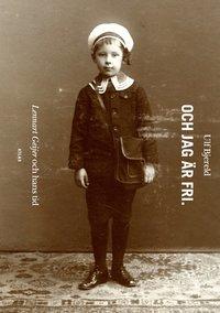 Och jag �r fri : Lennart Geijer och hans tid (inbunden)
