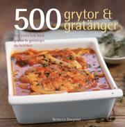 500 grytor & gratänger : den enda bok med grytor & gratänger du behöver (inbunden)