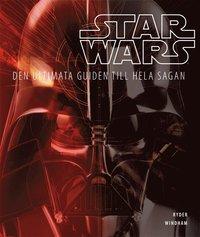 Star Wars : den ultimata guiden till hela sagan (inbunden)