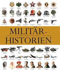 Milit�rhistorien : vapnen och utrustningen som format v�r v�rld (inbunden)