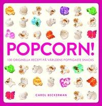 Popcorn! : 100 originella recept p� v�rldens poppigaste snacks (inbunden)