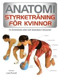 Anatomi : styrketr�ning f�r kvinnor - 70 �vningar som ger maximalt resultat (h�ftad)
