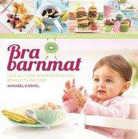 Bra barnmat : laga allt fr�n smakportioner till kompletta m�ltider (inbunden)