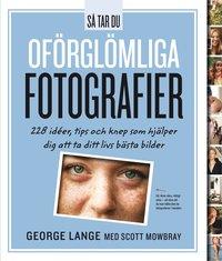 S� tar du of�rgl�mliga fotografier : 228 id�er, tips och knep som hj�lper dig att ta ditt livs b�sta bilder (h�ftad)