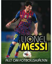 Lionel Messi : allt om fotbollshj�lten (inbunden)