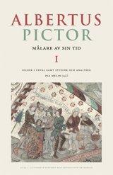 Albertus Pictor : målare av sin tid. 1 Bilder i urval samt studier och analyser