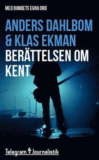 Ber�ttelsen om Kent - Med bandets egna ord (ljudbok)