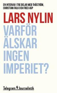 Varf�r �lskar ingen Imperiet? : En intervju i tre delar med Th�str�m, Christian Falk och Fred Asp (inbunden)