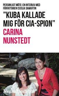 """""""Kuba kallade mig f�r CIA-spion"""" : Personligt m�te: En intervju med f�rfattaren Cecilia Samartin (inbunden)"""