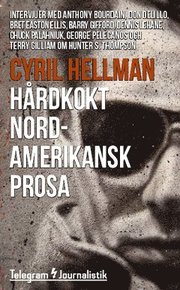 Hårdkokt nordamerikansk prosa : intervjuer med Anthony Bourdain Don DeLillo Bret Easton Ellis Barry Gifford Dennis Lehane Chuck Palahniuk George Pelecanos och Terry Gilliam om Hunter S. Thompson