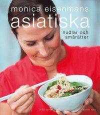 Monica Eisenmans asiatiska nudlar och sm�r�tter (inbunden)