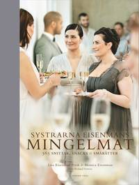 Systrarna Eisenmans mingelmat : 565 snittar, snacks & sm�r�tter (inbunden)