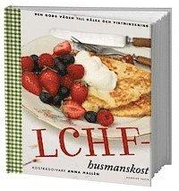 LCHF-husmanskost : den goda v�gen till h�lsa och viktminskning (kartonnage)