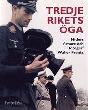 Tredje rikets öga : Hitlers filmare och fotograf Walter Frentz