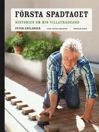 F�rsta spadtaget : historien om min villatr�dg�rd och n�gra till ... (inbunden)