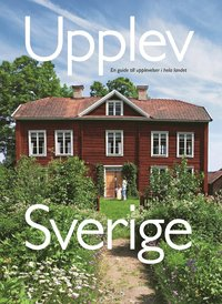 Upplev Sverige : en guide till upplevelser i hela landet (inbunden)