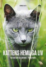 Kattens hemliga liv : hur din katt ser p� v�rlden (inbunden)