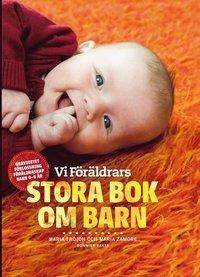 Vi F�r�ldrars stora bok om barn : graviditet, f�rlossning, f�r�ldraskap, barn 0-6 �r (inbunden)