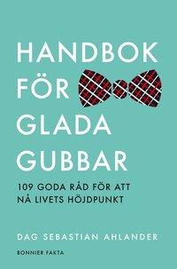 Handbok för glada gubbar : 109 glada råd för att nå livets höjdpunkt (inbunden)