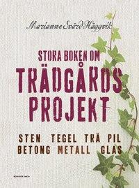 Stora boken om trädgårdsprojekt : sten, tegel, trä, pil, betong, metall, glas (inbunden)